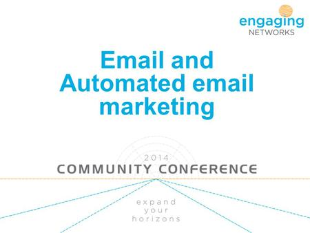 Email and Automated email marketing. What we'll be covering The importance of email Main features, benefits of the Engaging Networks email tool The importance.