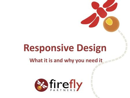 Responsive Design What it is and why you need it.