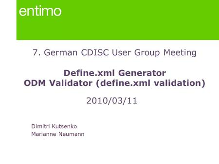 7. German CDISC User Group Meeting Define.xml Generator ODM Validator (define.xml validation) 2010/03/11 Dimitri Kutsenko Marianne Neumann.