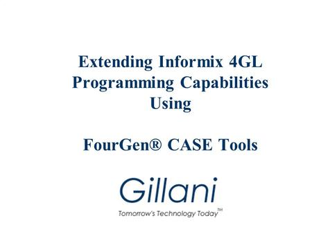 Extending Informix 4GL Programming Capabilities Using FourGen® CASE Tools.