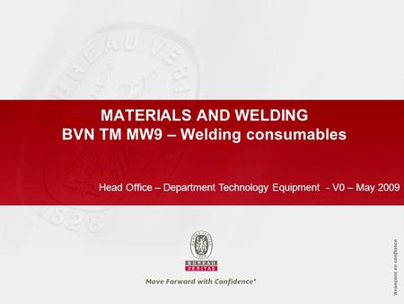 MATERIALS AND WELDING BVN TM MW9 – Welding consumables Head Office – Department Technology Equipment - V0 – May 2009.
