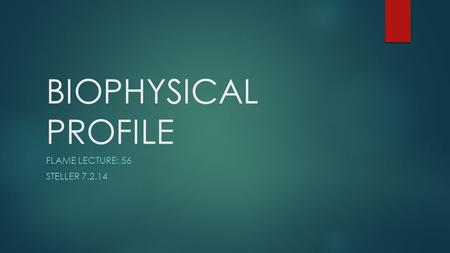 BIOPHYSICAL PROFILE FLAME LECTURE: 56 STELLER 7.2.14.