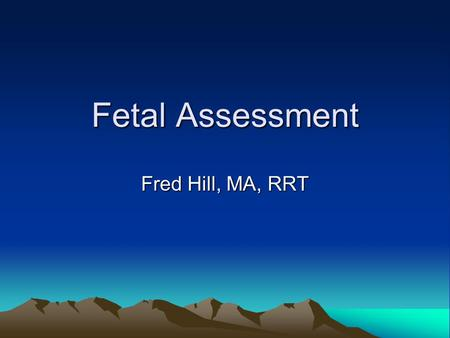 Fetal Assessment Fred Hill, MA, RRT. Ultrasound Ultrasound.