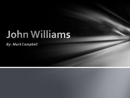 John Williams By: Mark Campbell.