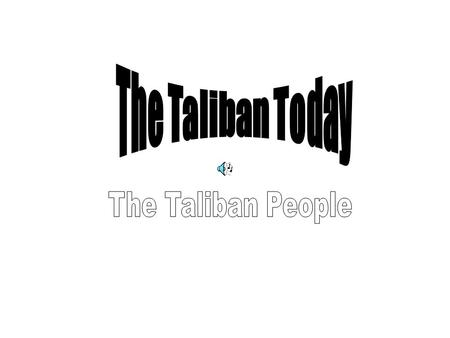 The Taliban Today The Taliban People.