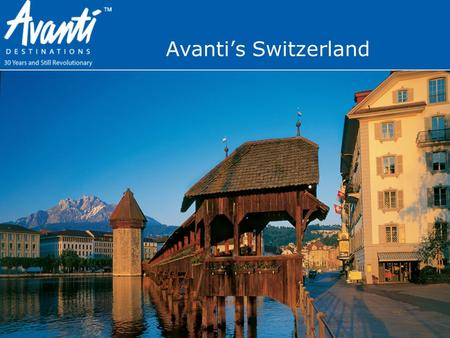 Avanti's Switzerland. 5 Reasons To Pick Avanti Valle Escondido La Casa de Lourdes 5 Reasons To Pick Avanti  Personalized Vacations-Our creative itineraries.