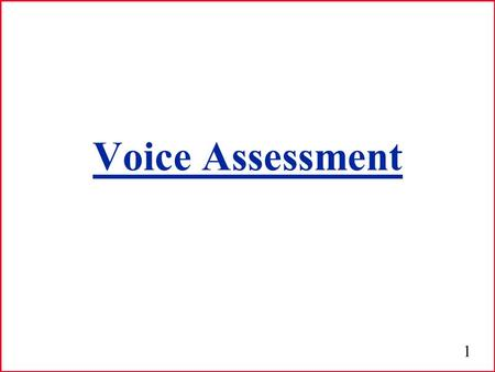 1 Voice Assessment. 2 Voice Evaluation Evaluation: Assessment of the characteristics of a disorder or problem. Three primary objectives: 1) Describe type.