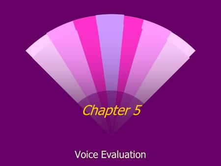 Chapter 5 Voice Evaluation. SLP Function in Voice Assessment w Voice diagnosis Analyze acoustic, perceptual, and physiological factors I.e., what is the.