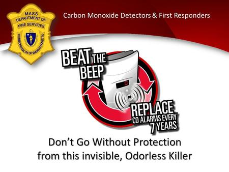 Don't Go Without Protection from this invisible, Odorless Killer Carbon Monoxide Detectors & First Responders.