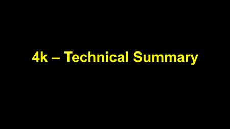 4k – Technical Summary.