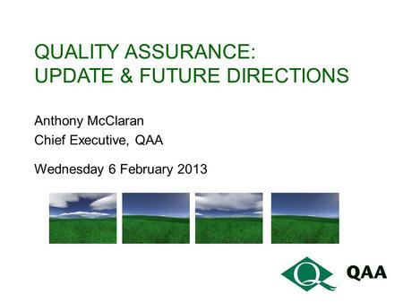 QUALITY ASSURANCE: UPDATE & FUTURE DIRECTIONS Anthony McClaran Chief Executive, QAA Wednesday 6 February 2013.