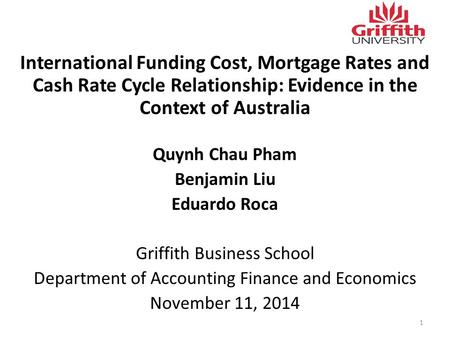 International Funding Cost, Mortgage Rates and Cash Rate Cycle Relationship: Evidence in the Context of Australia Quynh Chau Pham Benjamin Liu Eduardo.