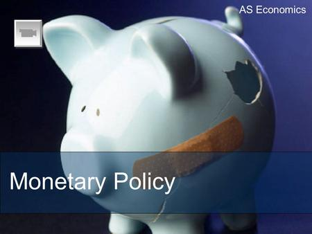 AS Economics Monetary Policy. The Bank The Bank of England.