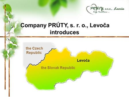 Levoča the Slovak Republic the Czech Republic Company PRÚTY, s. r. o., Levoča introduces.