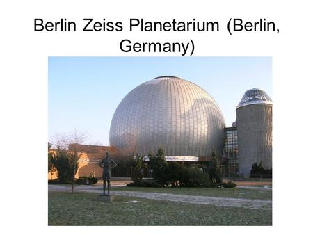 Berlin Zeiss Planetarium (Berlin, Germany). Casa da musica (Porto, Portugal)