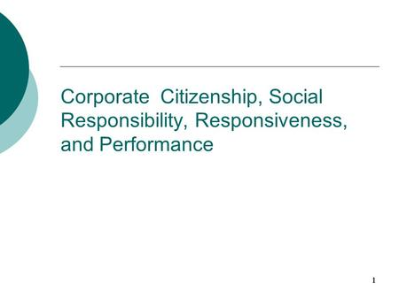 1 Corporate Citizenship, Social Responsibility, Responsiveness, and Performance.