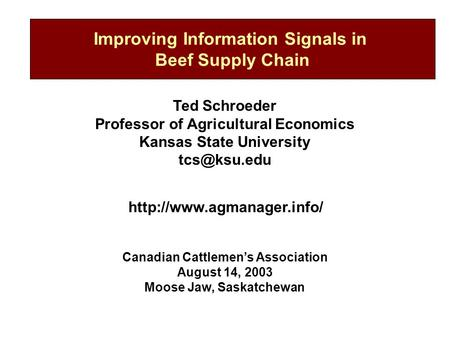 Improving Information Signals in Beef Supply Chain Ted Schroeder Professor of Agricultural Economics Kansas State University Canadian Cattlemen's.