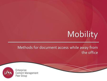 Mobility Methods for document access while away from the office.