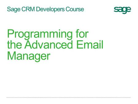 Sage CRM Developers Course Programming for the Advanced Email Manager.