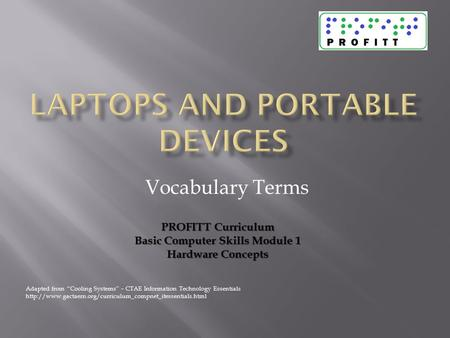 "Vocabulary Terms Adapted from ""Cooling Systems"" – CTAE Information Technology Essentials  PROFITT."
