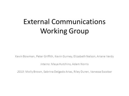 External Communications Working Group Kevin Bowman, Peter Griffith, Kevin Gurney, Elizabeth Nelson, Ariane Verdy Interns: Maya Hutchins, Adam Norris 2013: