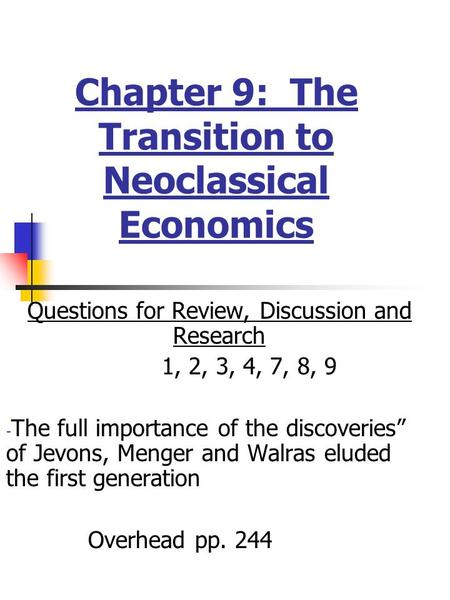Chapter 9: The Transition to Neoclassical Economics Questions for Review, Discussion and Research 1, 2, 3, 4, 7, 8, 9 - The full importance of the discoveries""