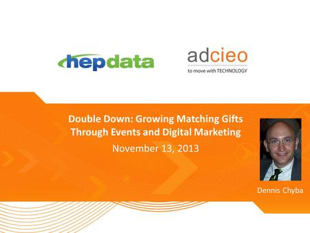 TITLE SLIDE (REPLACE) Double Down: Growing Matching Gifts Through Events and Digital Marketing November 13, 2013 Dennis Chyba.