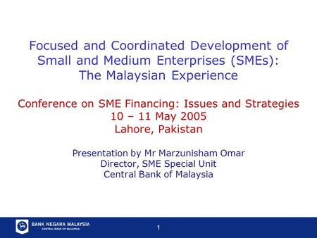 1 Focused and Coordinated Development of Small and Medium Enterprises (SMEs): The Malaysian Experience Conference on SME Financing: Issues and Strategies.