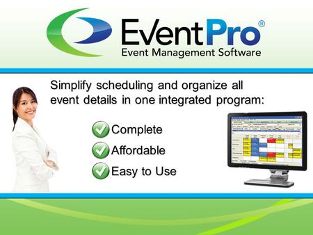 Simplify scheduling and organize all event details in one integrated program: Complete Affordable Easy to Use.