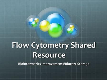 Flow Cytometry Shared Resource Bioinformatics Improvements/Bluearc Storage.