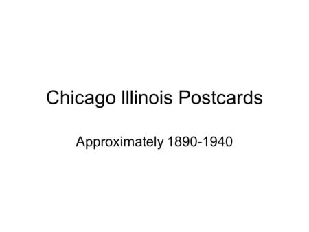 Chicago Illinois Postcards Approximately 1890-1940.