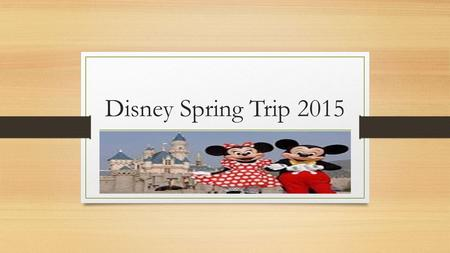 Disney Spring Trip 2015. Why Disney Every year we take a trip that allows our talented musicians a performance opportunity that they can't find here in.