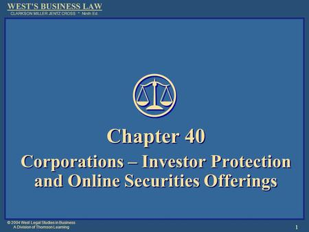 © 2004 West Legal Studies in Business A Division of Thomson Learning 1 Chapter 40 Corporations – Investor Protection and Online Securities Offerings Chapter.