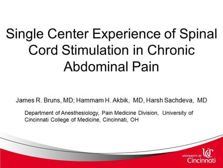Single Center Experience of Spinal Cord Stimulation in Chronic Abdominal Pain James R. Bruns, MD; Hammam H. Akbik, MD, Harsh Sachdeva, MD Department of.