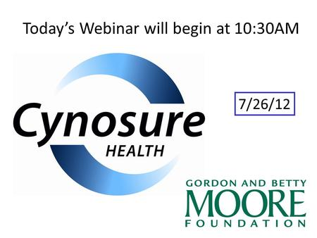 Today's Webinar will begin at 10:30AM 7/26/12. Introduction.
