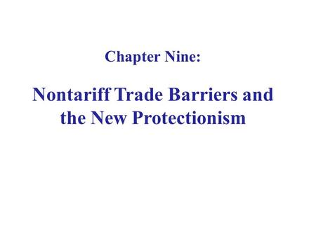 Chapter Nine: Nontariff Trade Barriers and the New Protectionism.