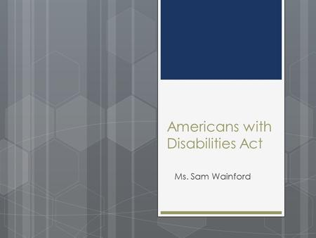Americans with Disabilities Act Ms. Sam Wainford.