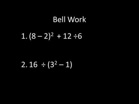 Bell Work 1.(8 – 2) 2 + 12 ÷6 2.16 ÷ (3 2 – 1). Positive and Negative Whole Numbers are called Integers.