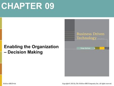 Enabling the Organization – Decision Making CHAPTER 09 Copyright © 2013 by The McGraw-Hill Companies, Inc. All rights reserved. McGraw-Hill/Irwin.