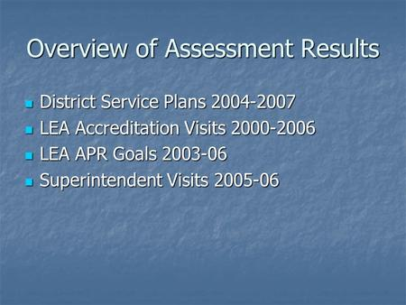Overview of Assessment Results District Service Plans 2004-2007 District Service Plans 2004-2007 LEA Accreditation Visits 2000-2006 LEA Accreditation Visits.
