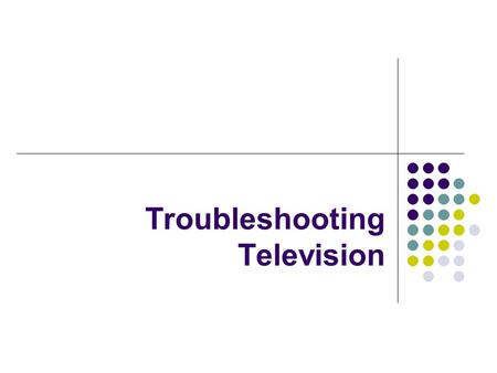 Troubleshooting Television. AM fundamentals Radio wave – electromagnetic energy vibration. Travels at 300 million m/s The lower the frequency, the longer.