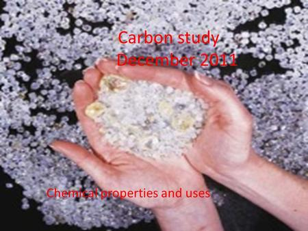 Carbon study December 2011 Chemical properties and uses.