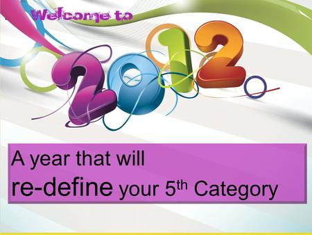 A year that will re-define your 5 th Category.