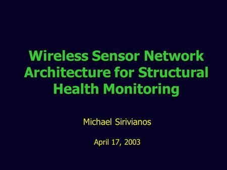 Wireless Sensor Network Architecture for Structural Health Monitoring Michael Sirivianos April 17, 2003.