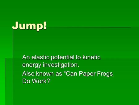 Jump! An elastic potential to kinetic energy investigation.
