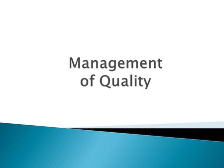 "Management of Quality.  Dictionary has many definitions: ""Essential characteristic,"" ""Superior,"" etc.  Some definitions that have gained wide acceptance."