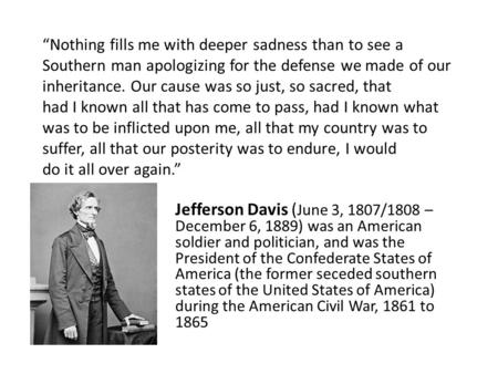 """Nothing fills me with deeper sadness than to see a Southern man apologizing for the defense we made of our inheritance. Our cause was so just, so sacred,"