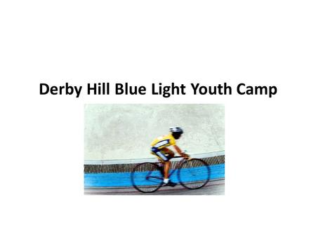 Derby Hill Blue Light Youth Camp. Purpose of an Outdoor Camp Experience Rationale: The school's camping program enables students to further their learning.