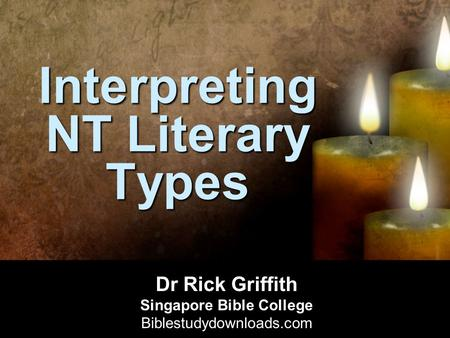 Interpreting NT Literary Types Dr Rick Griffith Singapore Bible College Biblestudydownloads.com.
