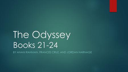 The Odyssey Books 21-24 BY ANAM RAHMAN, FRANCES CRUZ, AND JORDAN HARNAGE.